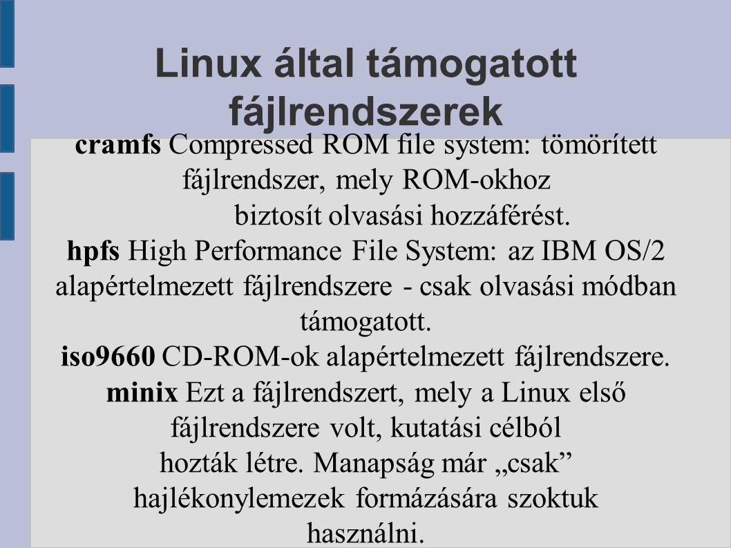 Linux által támogatott fájlrendszerek cramfs Compressed ROM file system: tömörített fájlrendszer, mely ROM-okhoz biztosít olvasási hozzáférést.