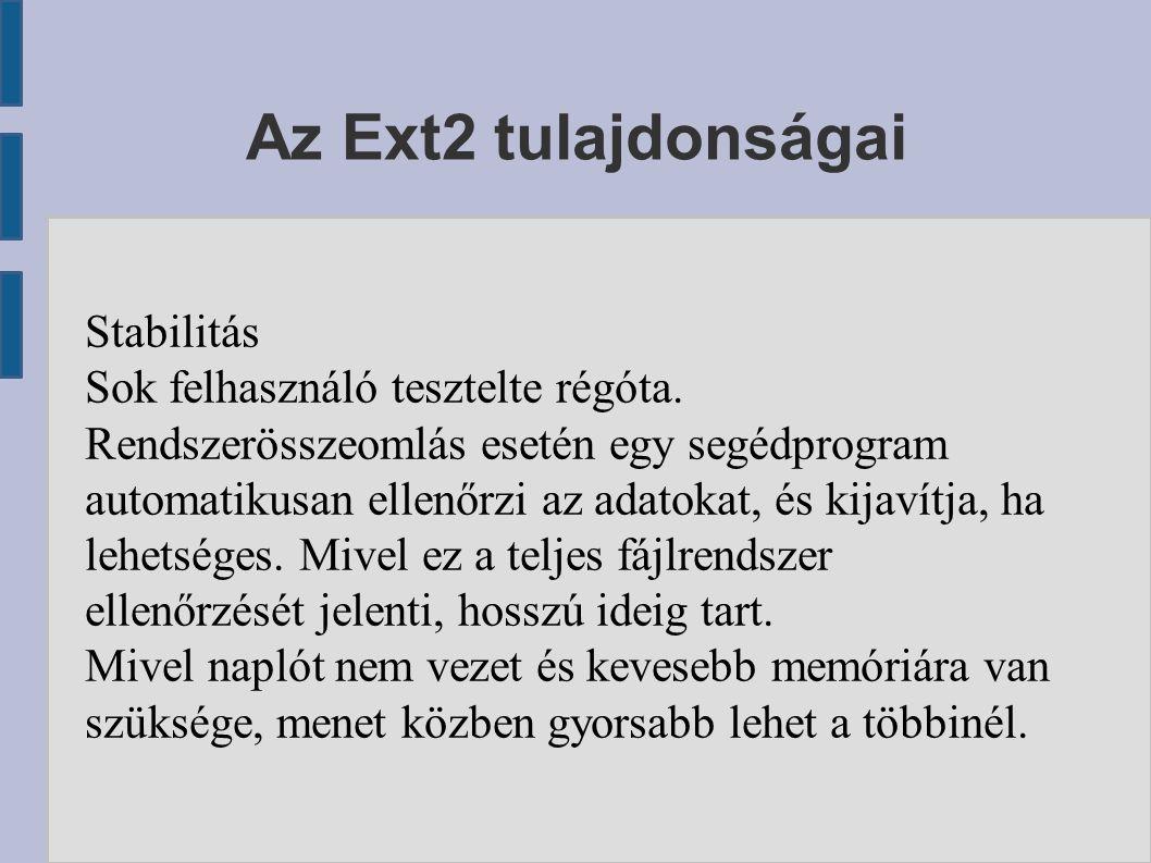 Az Ext2 tulajdonságai Stabilitás Sok felhasználó tesztelte régóta.