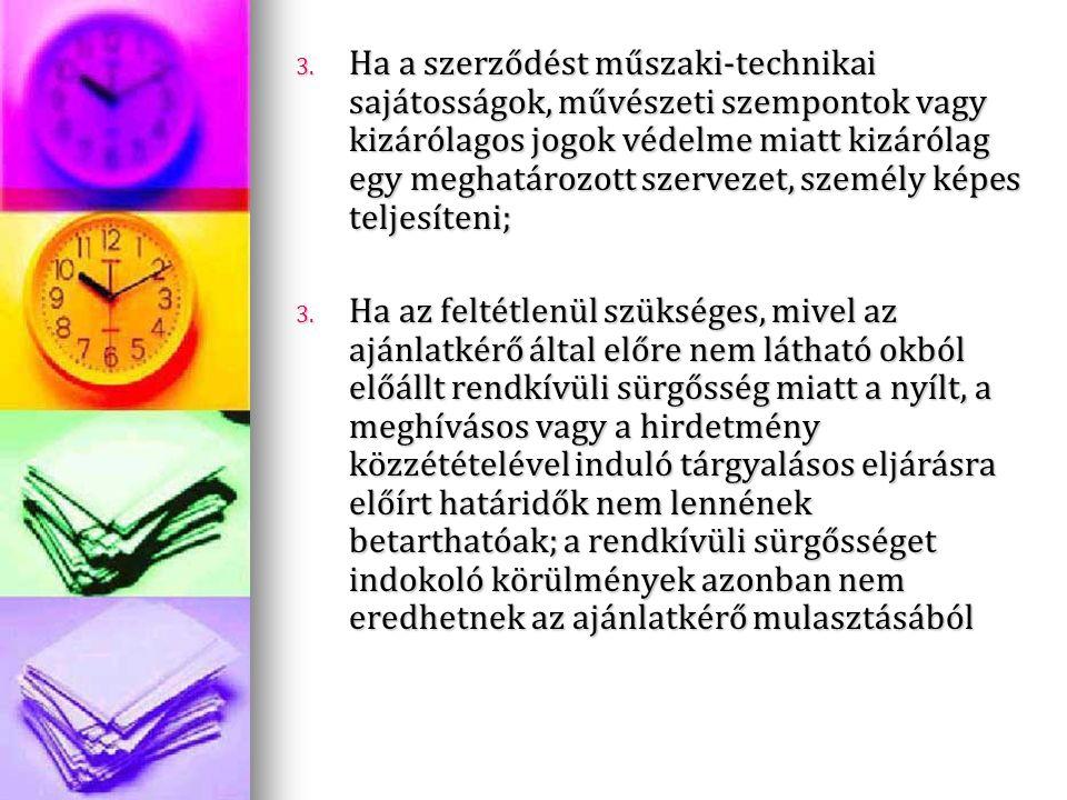 3. Ha a szerződést műszaki-technikai sajátosságok, művészeti szempontok vagy kizárólagos jogok védelme miatt kizárólag egy meghatározott szervezet, sz