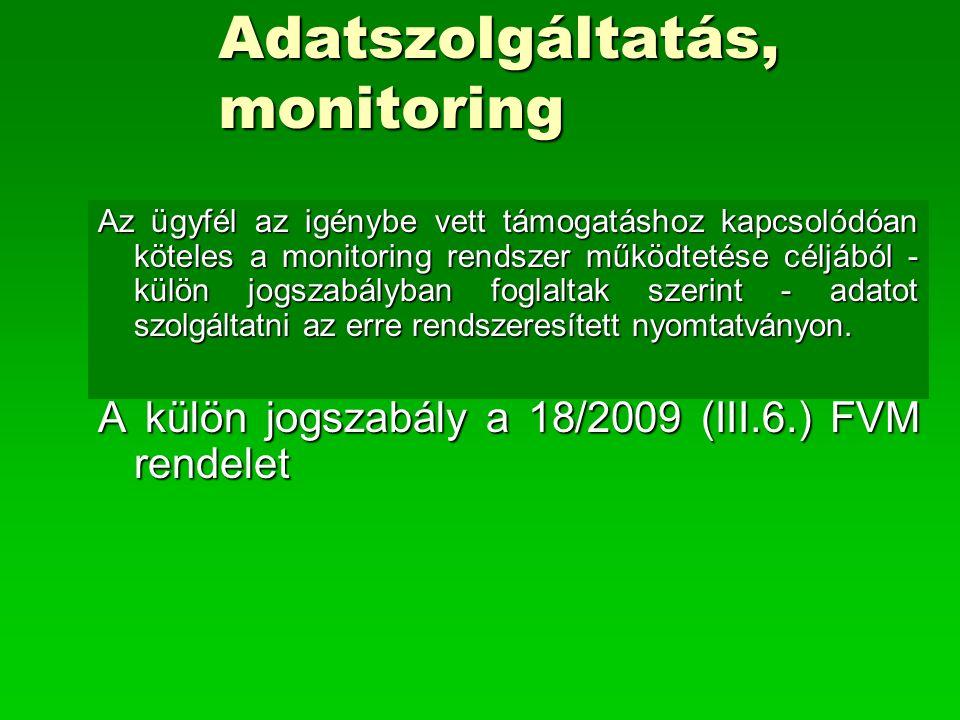 Adatszolgáltatás, monitoring Az ügyfél az igénybe vett támogatáshoz kapcsolódóan köteles a monitoring rendszer működtetése céljából - külön jogszabály