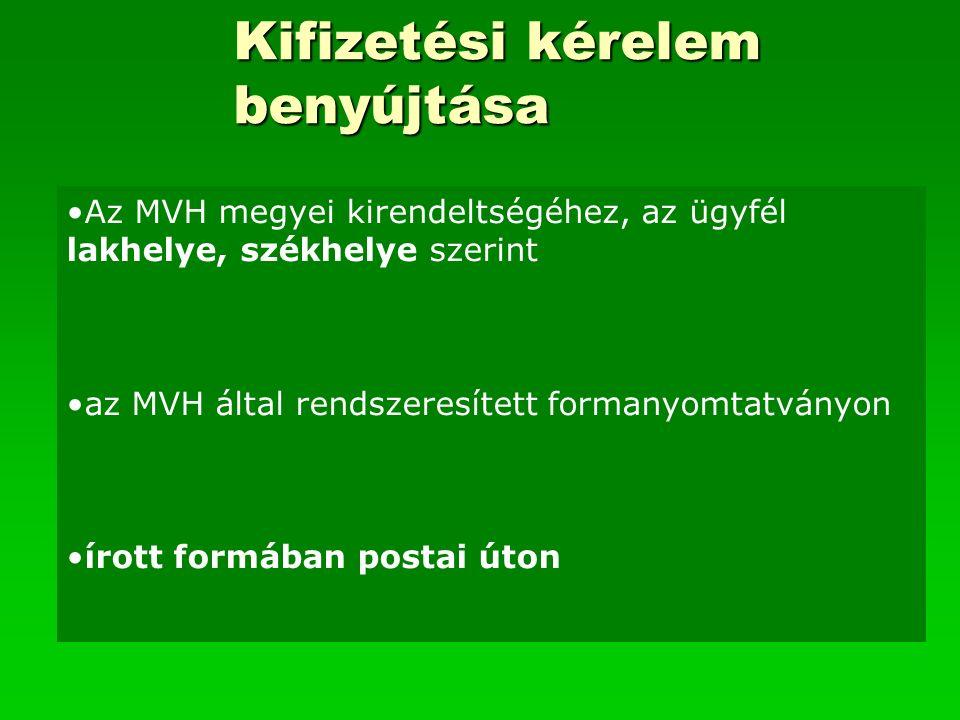 Kifizetési kérelem benyújtása Az MVH megyei kirendeltségéhez, az ügyfél lakhelye, székhelye szerint az MVH által rendszeresített formanyomtatványon írott formában postai úton