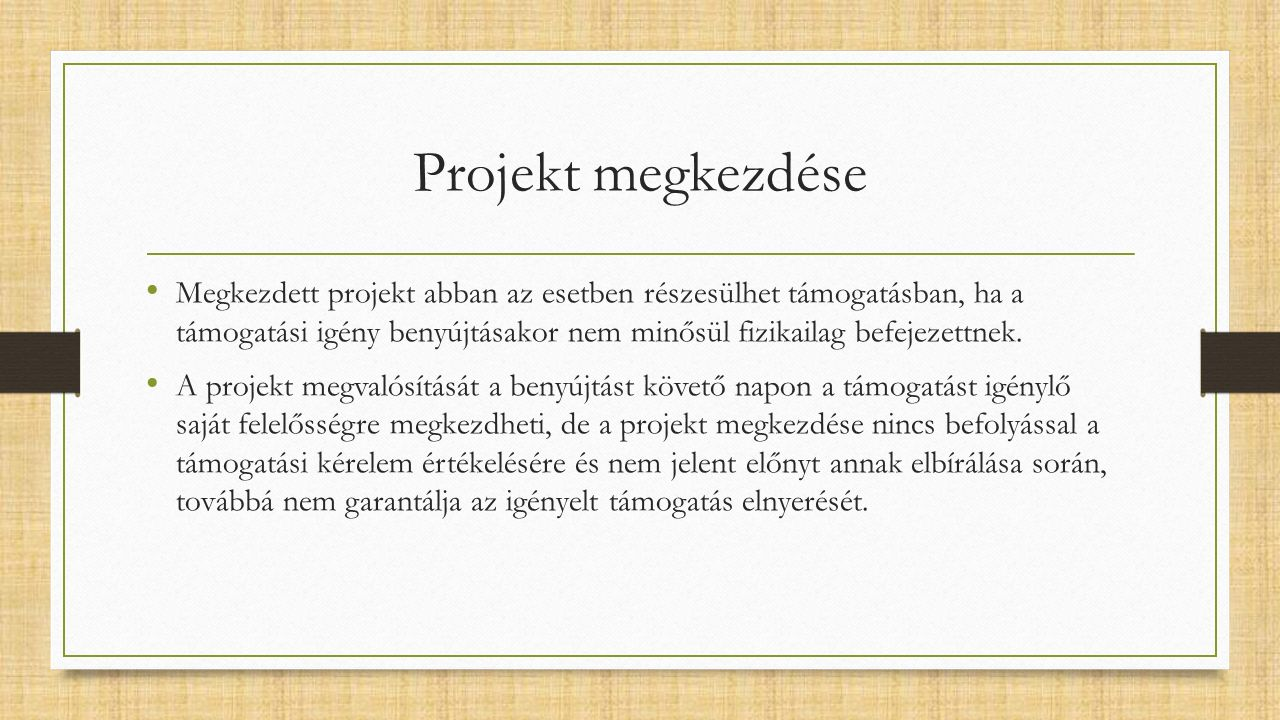 Projekt megkezdése Megkezdett projekt abban az esetben részesülhet támogatásban, ha a támogatási igény benyújtásakor nem minősül fizikailag befejezettnek.