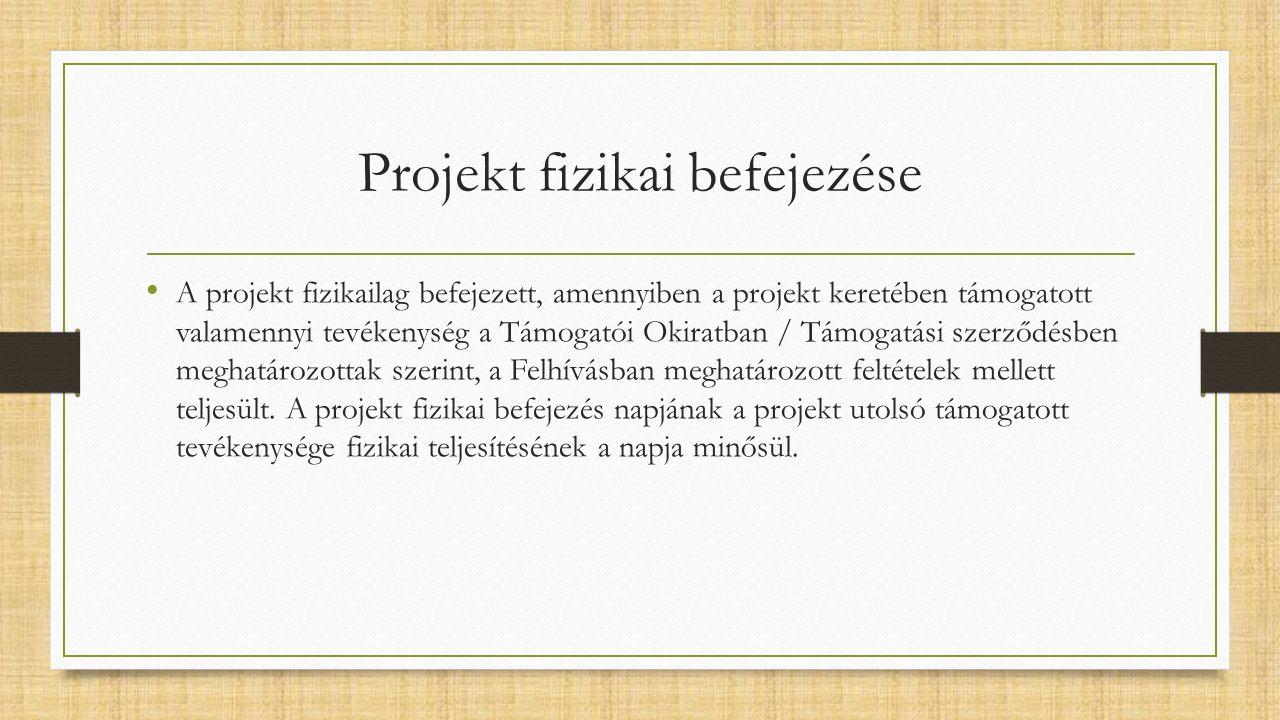 Projekt fizikai befejezése A projekt fizikailag befejezett, amennyiben a projekt keretében támogatott valamennyi tevékenység a Támogatói Okiratban / Támogatási szerződésben meghatározottak szerint, a Felhívásban meghatározott feltételek mellett teljesült.