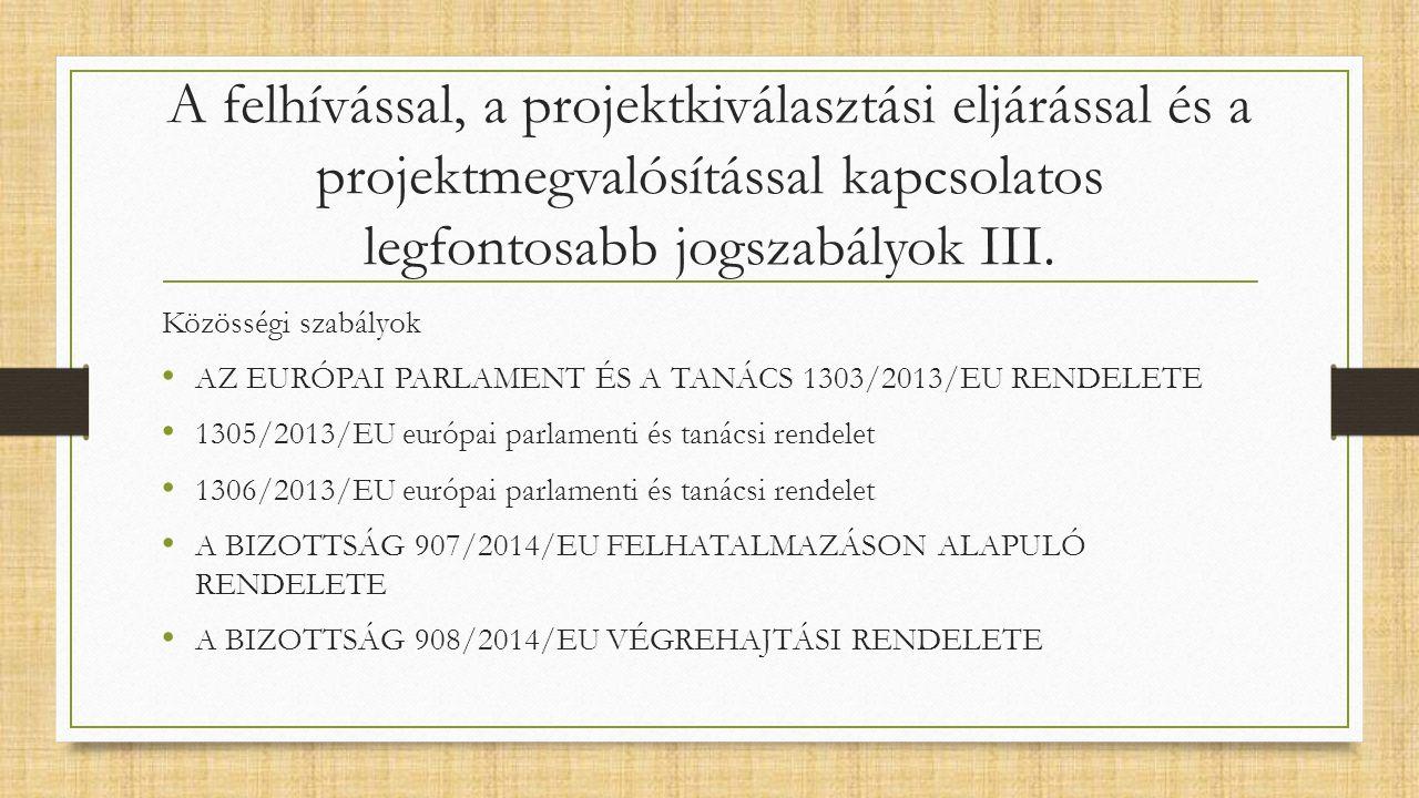 A felhívással, a projektkiválasztási eljárással és a projektmegvalósítással kapcsolatos legfontosabb jogszabályok III.