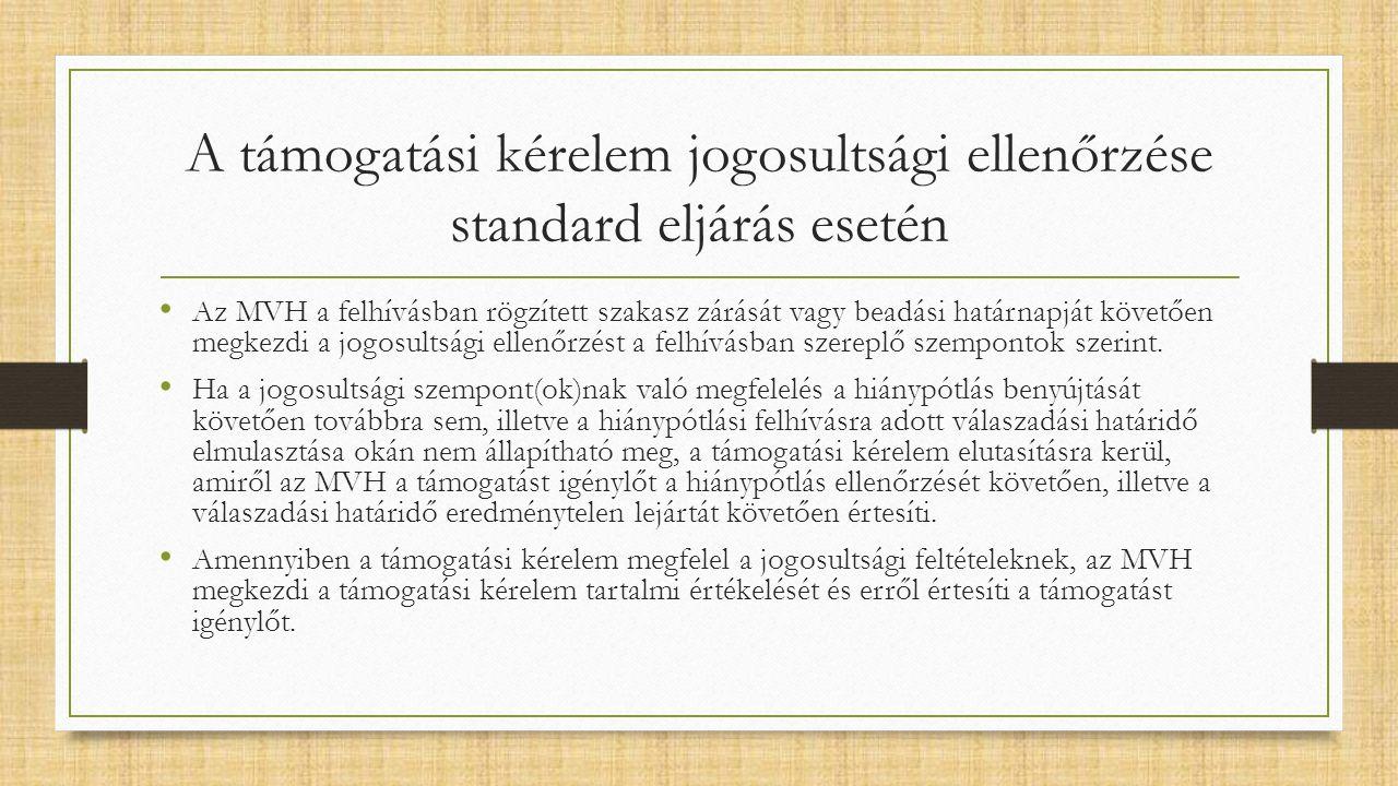 A támogatási kérelem jogosultsági ellenőrzése standard eljárás esetén Az MVH a felhívásban rögzített szakasz zárását vagy beadási határnapját követően megkezdi a jogosultsági ellenőrzést a felhívásban szereplő szempontok szerint.