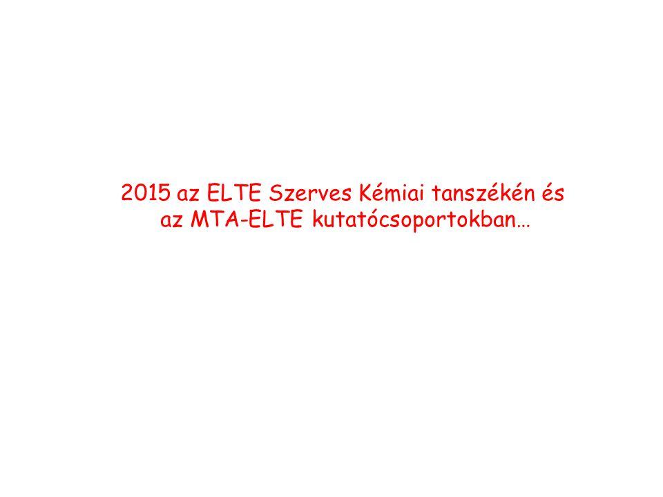 2015 az ELTE Szerves Kémiai tanszékén és az MTA-ELTE kutatócsoportokban…