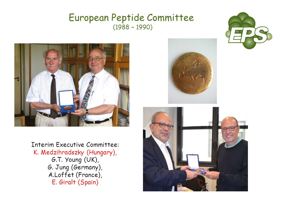 Interim Executive Committee: K. Medzihradszky (Hungary), G.T. Young (UK), G. Jung (Germany), A.Loffet (France), E. Giralt (Spain) European Peptide Com