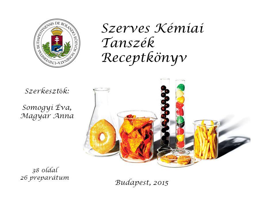 Szerves Kémiai Tanszék Receptkönyv Budapest, 2015 Szerkeszt ő k: Somogyi Éva, Magyar Anna 38 0ldal 26 preparátum