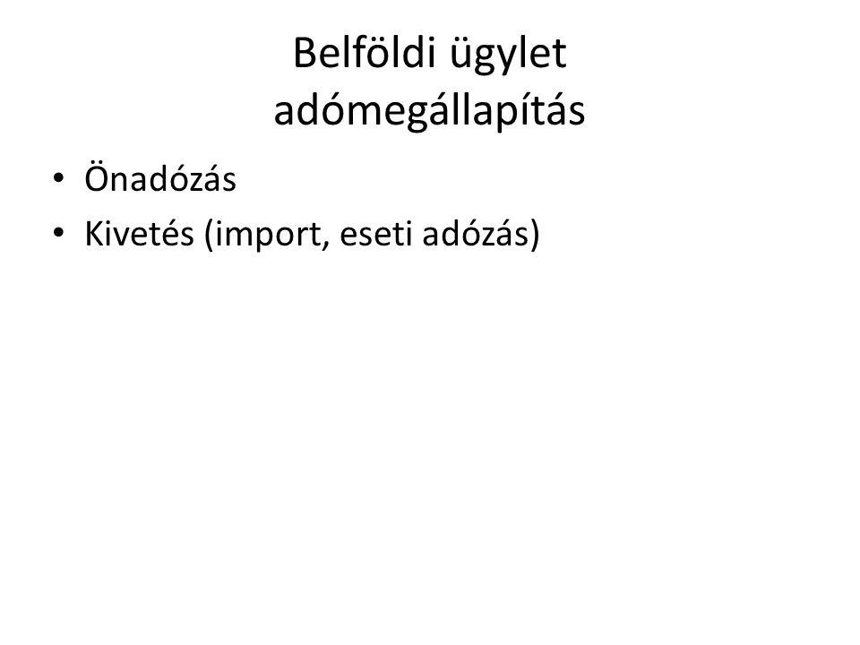 Belföldi ügylet adómegállapítás Önadózás Kivetés (import, eseti adózás)