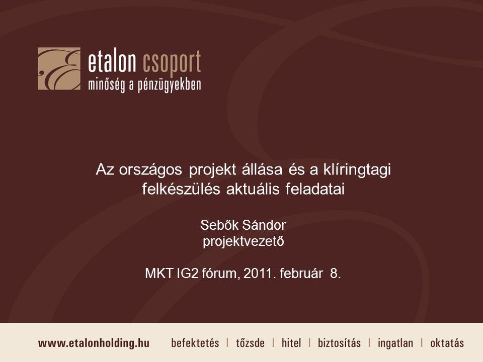 Az országos projekt állása és a klíringtagi felkészülés aktuális feladatai Sebők Sándor projektvezető MKT IG2 fórum, 2011. február 8.