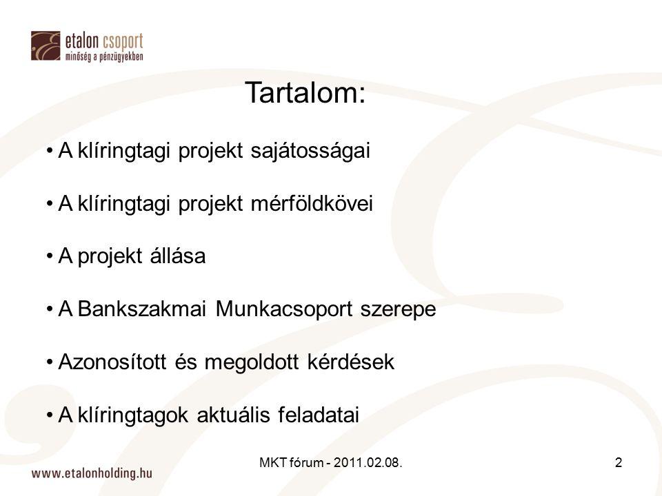 Tartalom: A klíringtagi projekt sajátosságai A klíringtagi projekt mérföldkövei A projekt állása A Bankszakmai Munkacsoport szerepe Azonosított és megoldott kérdések A klíringtagok aktuális feladatai 2MKT fórum - 2011.02.08.