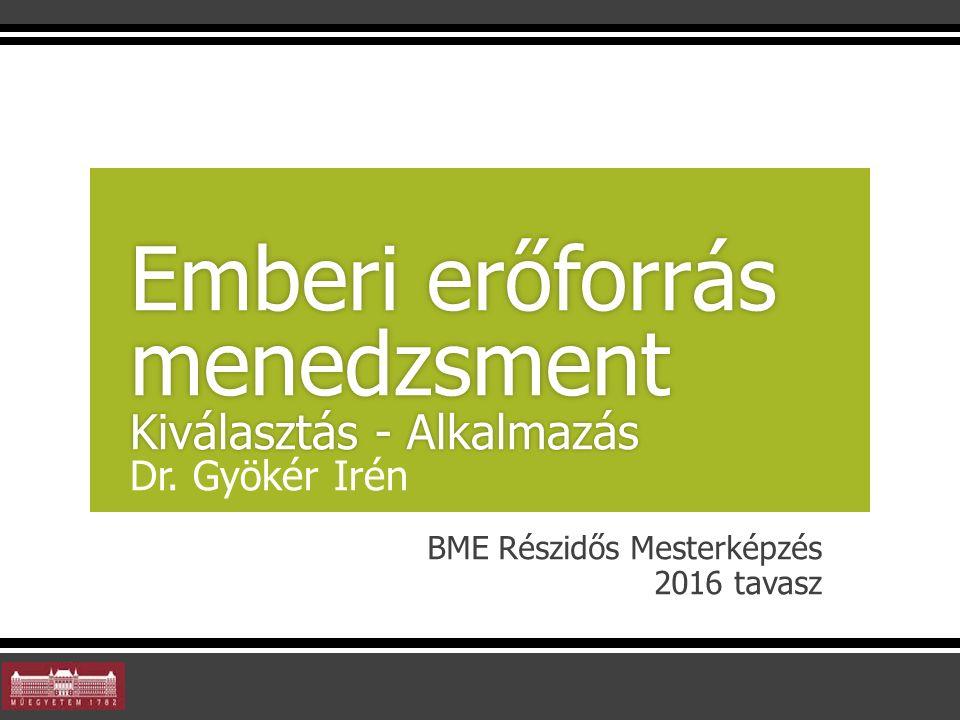 BME Részidős Mesterképzés 2016 tavasz Emberi erőforrás menedzsment Kiválasztás - Alkalmazás Emberi erőforrás menedzsment Kiválasztás - Alkalmazás Dr.