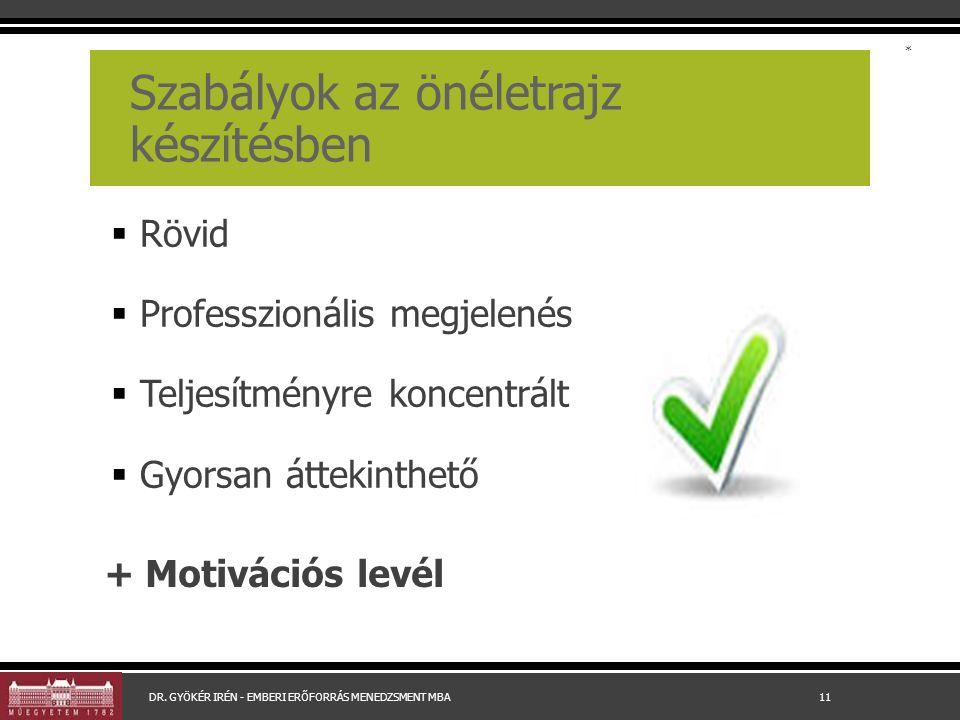 Szabályok az önéletrajz készítésben  Rövid  Professzionális megjelenés  Teljesítményre koncentrált  Gyorsan áttekinthető DR.