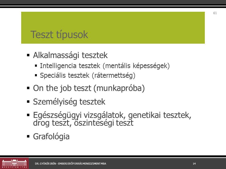Teszt típusok  Alkalmassági tesztek  Intelligencia tesztek (mentális képességek)  Speciális tesztek (rátermettség)  On the job teszt (munkapróba)