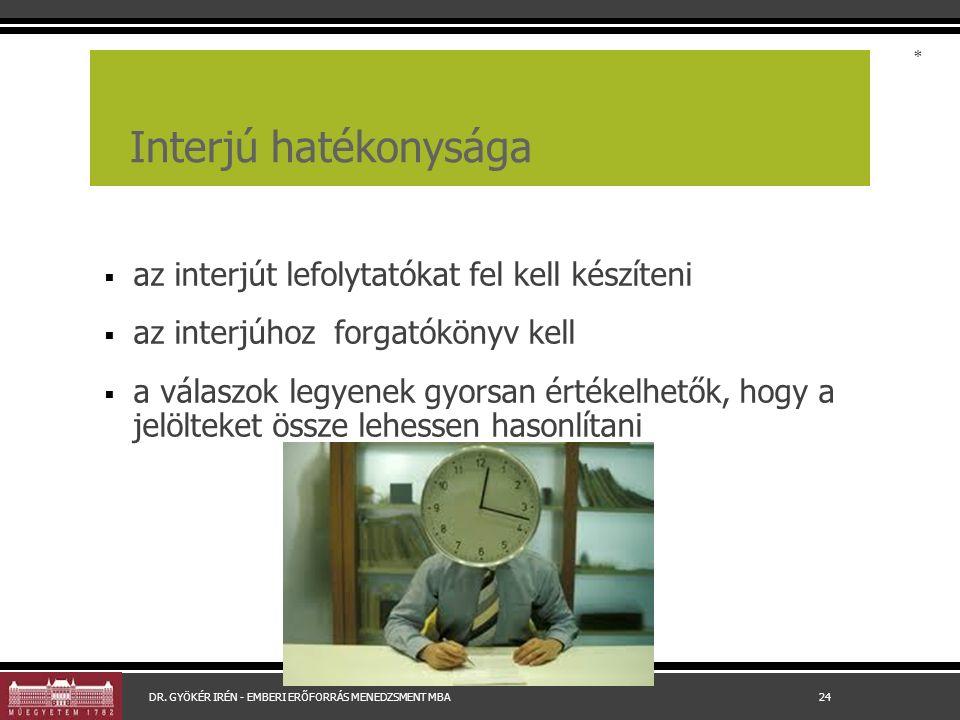 Interjú hatékonysága  az interjút lefolytatókat fel kell készíteni  az interjúhoz forgatókönyv kell  a válaszok legyenek gyorsan értékelhetők, hogy a jelölteket össze lehessen hasonlítani * DR.
