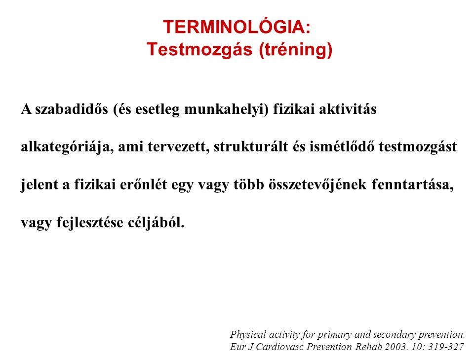 TERMINOLÓGIA: Testmozgás (tréning) A szabadidős (és esetleg munkahelyi) fizikai aktivitás alkategóriája, ami tervezett, strukturált és ismétlődő testm