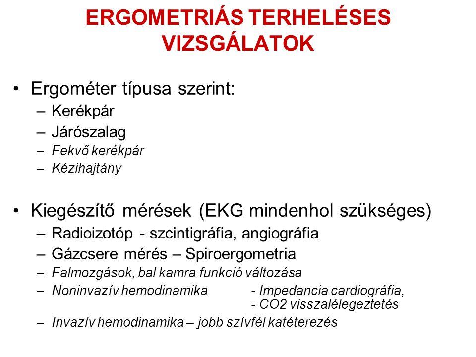 ERGOMETRIÁS TERHELÉSES VIZSGÁLATOK Ergométer típusa szerint: –Kerékpár –Járószalag –Fekvő kerékpár –Kézihajtány Kiegészítő mérések (EKG mindenhol szük
