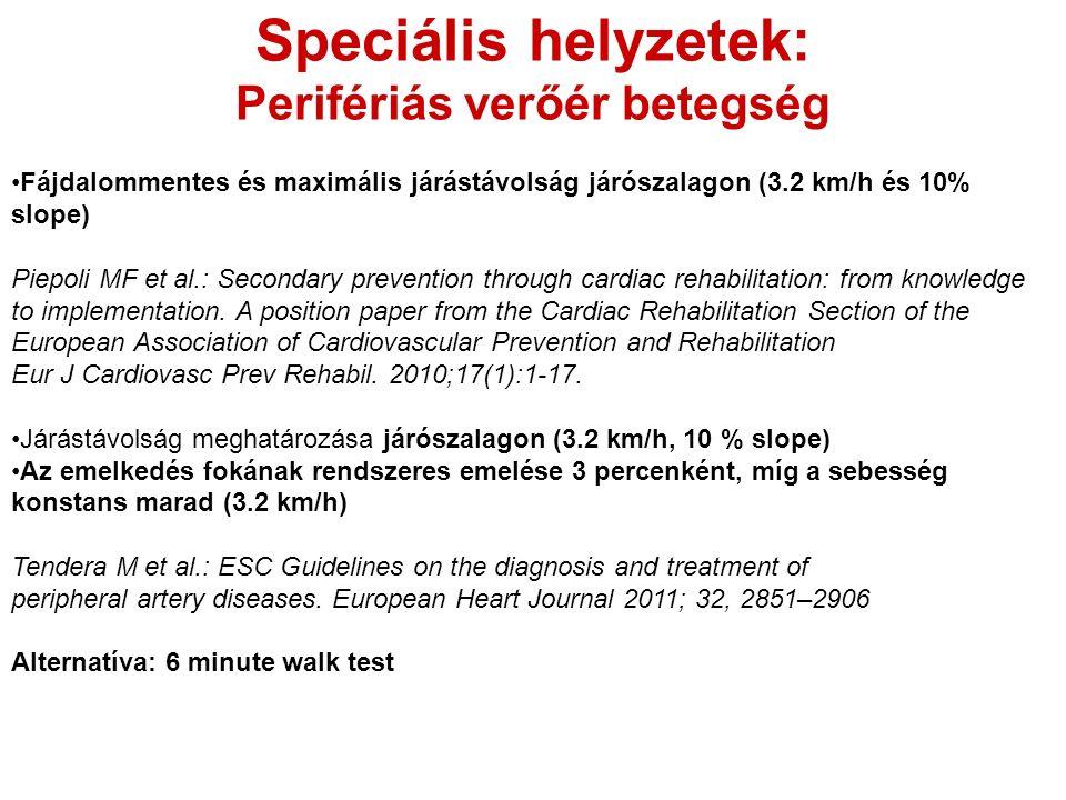 Speciális helyzetek: Perifériás verőér betegség Fájdalommentes és maximális járástávolság járószalagon (3.2 km/h és 10% slope) Piepoli MF et al.: Secondary prevention through cardiac rehabilitation: from knowledge to implementation.