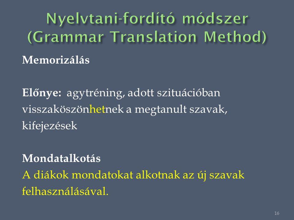 Memorizálás Előnye: agytréning, adott szituációban visszaköszönhetnek a megtanult szavak, kifejezések Mondatalkotás A diákok mondatokat alkotnak az új szavak felhasználásával.