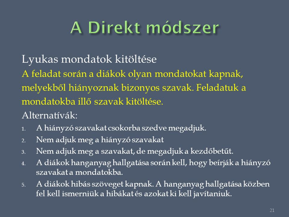 Lyukas mondatok kitöltése A feladat során a diákok olyan mondatokat kapnak, melyekből hiányoznak bizonyos szavak.