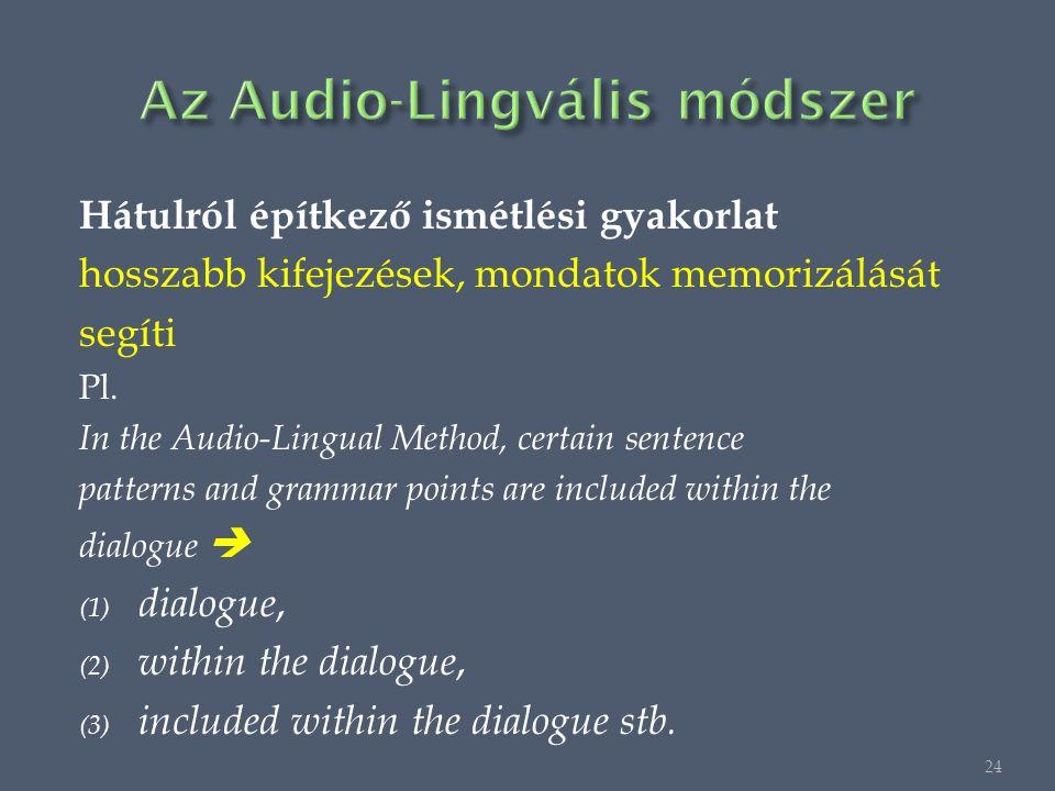 Hátulról építkező ismétlési gyakorlat hosszabb kifejezések, mondatok memorizálását segíti Pl.