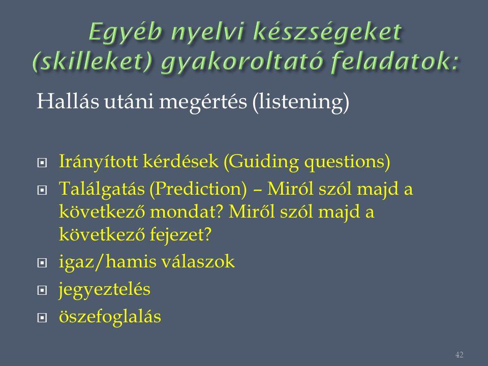 Hallás utáni megértés (listening)  Irányított kérdések (Guiding questions)  Találgatás (Prediction) – Miról szól majd a következő mondat.