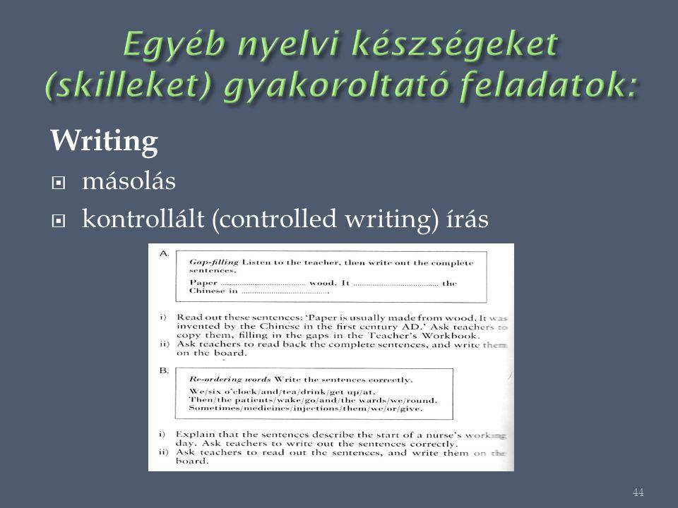 Writing  másolás  kontrollált (controlled writing) írás 44