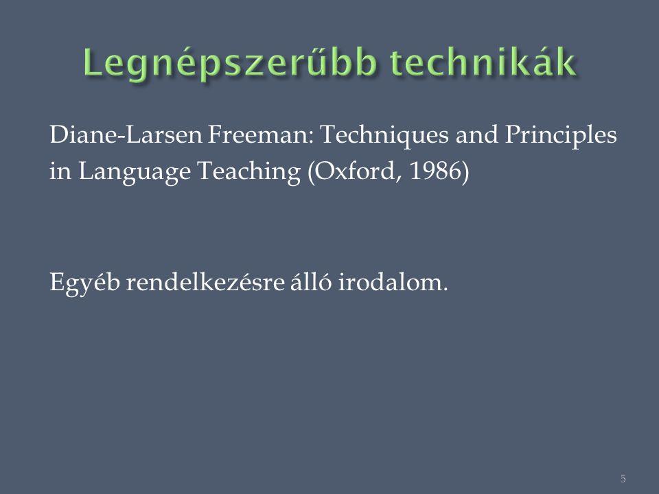 Diane-Larsen Freeman: Techniques and Principles in Language Teaching (Oxford, 1986) Egyéb rendelkezésre álló irodalom.