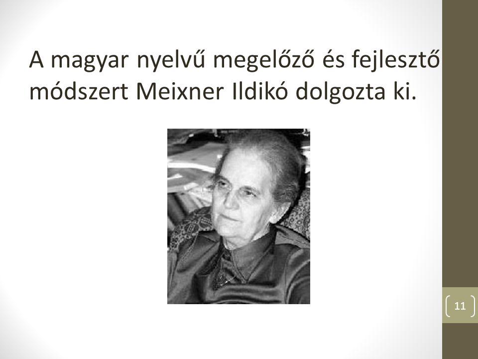 A magyar nyelvű megelőző és fejlesztő módszert Meixner Ildikó dolgozta ki. 11