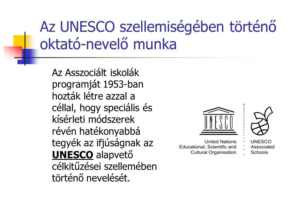 Az UNESCO szellemiségében történő oktató-nevelő munka Az Asszociált iskolák programját 1953-ban hozták létre azzal a céllal, hogy speciális és kísérle