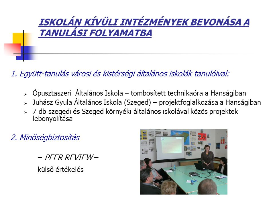 ISKOLÁN KÍVÜLI INTÉZMÉNYEK BEVONÁSA A TANULÁSI FOLYAMATBA 1. Együtt-tanulás városi és kistérségi általános iskolák tanulóival:  Ópusztaszeri Általáno