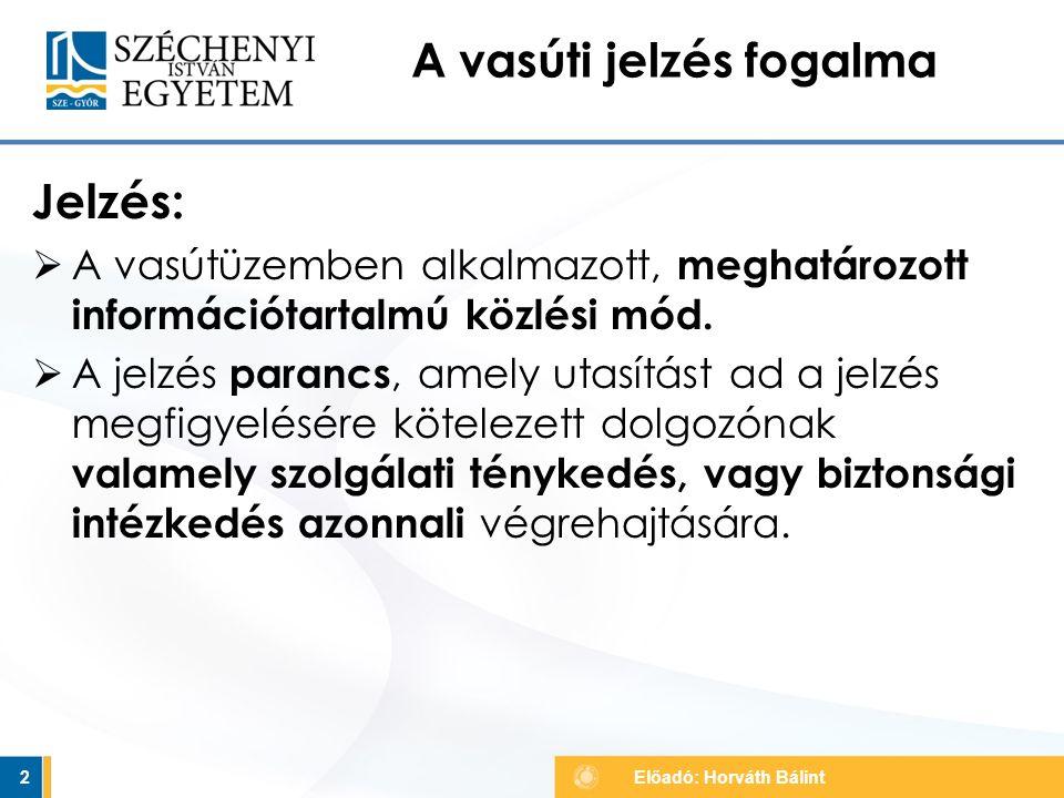  Alakjelző: jelzést adó berendezés el van távolítva róla  Fényjelző: jelzőlámpái fekete-sárga lemezzel letakarva 83 Figyelembe nem veendő jelzők Előadó: Horváth Bálint