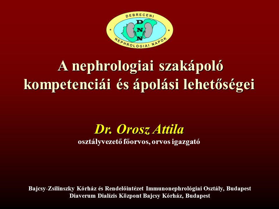 A nephrologiai szakápoló kompetenciái és ápolási lehetőségei A nephrologiai szakápoló kompetenciái és ápolási lehetőségei Dr.