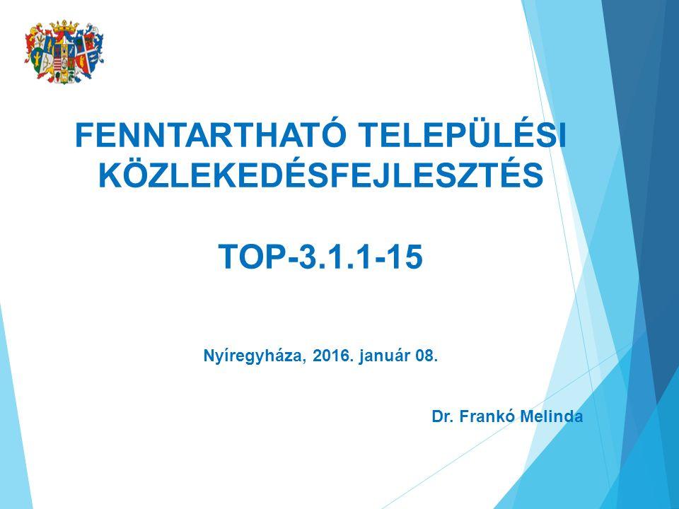 FENNTARTHATÓ TELEPÜLÉSI KÖZLEKEDÉSFEJLESZTÉS TOP-3.1.1-15 Nyíregyháza, 2016.