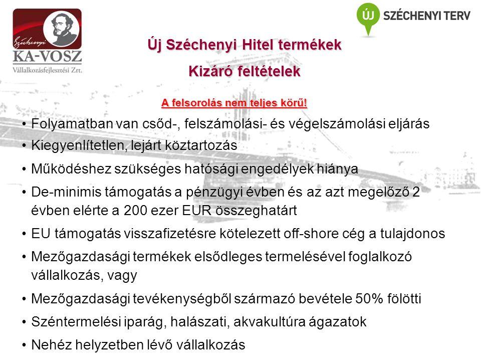 Új Széchenyi Hitel termékek Kizáró feltételek A felsorolás nem teljes körű.
