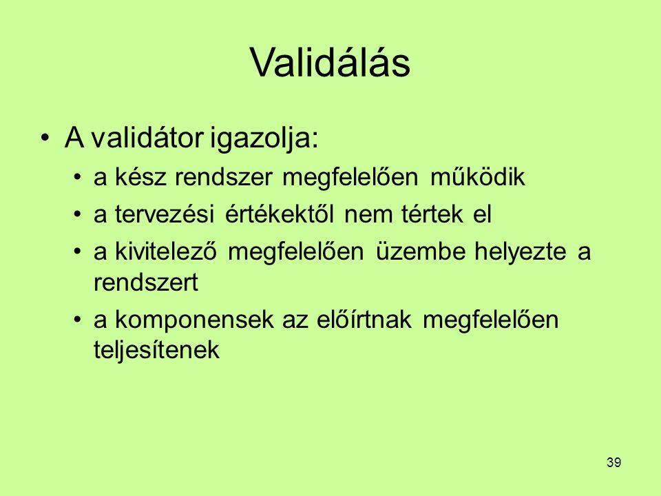 Validálás A validátor igazolja: a kész rendszer megfelelően működik a tervezési értékektől nem tértek el a kivitelező megfelelően üzembe helyezte a re