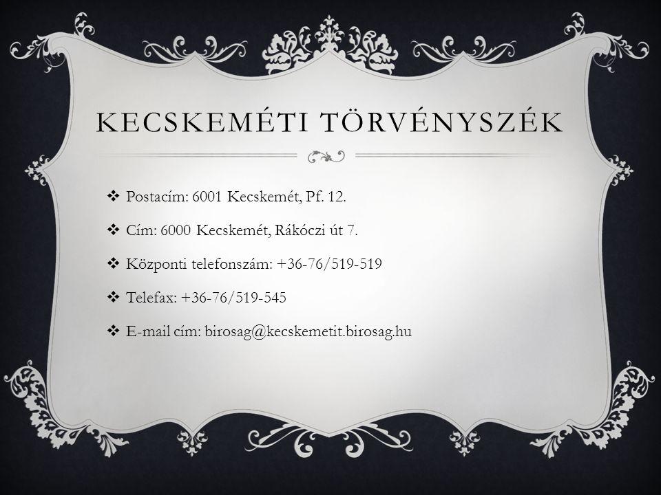 KECSKEMÉTI TÖRVÉNYSZÉK  Postacím: 6001 Kecskemét, Pf.