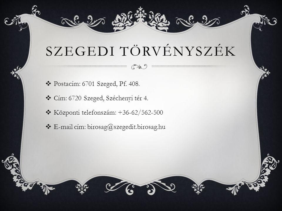 SZEGEDI TÖRVÉNYSZÉK  Postacím: 6701 Szeged, Pf. 408.