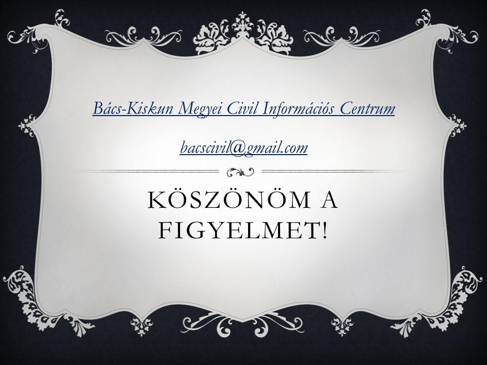 KÖSZÖNÖM A FIGYELMET! Bács-Kiskun Megyei Civil Információs Centrum bacscivil@gmail.com