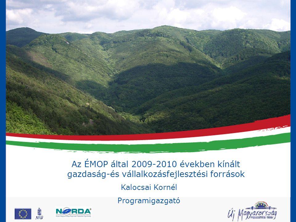 Az ÉMOP által 2009-2010 években kínált gazdaság- és vállalkozásfejlesztési források Kalocsai Kornél Programigazgató Az ÉMOP által 2009-2010 években kínált gazdaság-és vállalkozásfejlesztési források Kalocsai Kornél Programigazgató