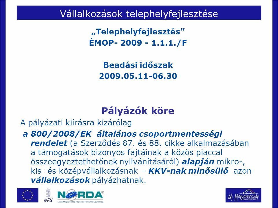"""""""Telephelyfejlesztés ÉMOP- 2009 - 1.1.1./F Beadási időszak 2009.05.11-06.30 Pályázók köre A pályázati kiírásra kizárólag a 800/2008/EK általános csoportmentességi rendelet (a Szerződés 87."""