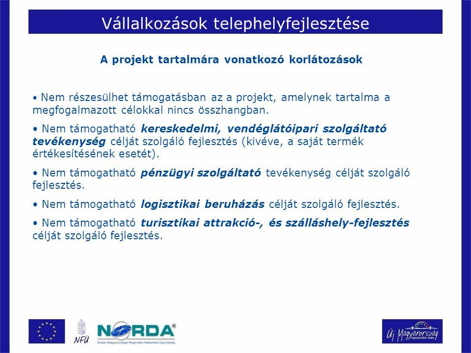 Vállalkozások telephelyfejlesztése A projekt tartalmára vonatkozó korlátozások Nem részesülhet támogatásban az a projekt, amelynek tartalma a megfogalmazott célokkal nincs összhangban.