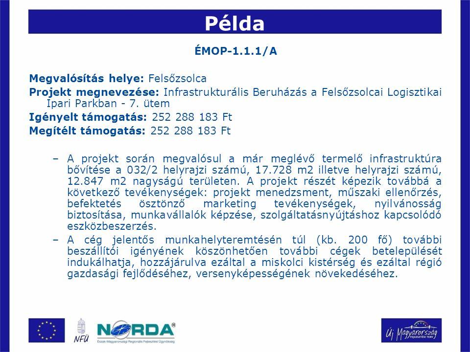 Példa ÉMOP-1.1.1/A Megvalósítás helye: Felsőzsolca Projekt megnevezése: Infrastrukturális Beruházás a Felsőzsolcai Logisztikai Ipari Parkban - 7.