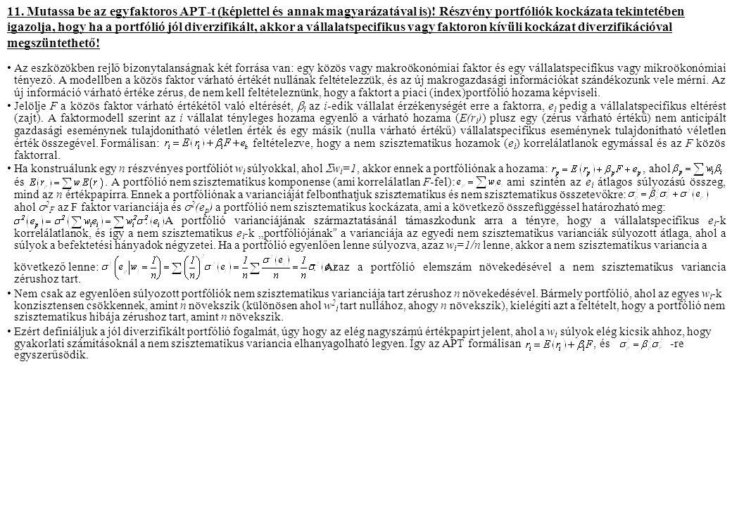 11. Mutassa be az egyfaktoros APT-t (képlettel és annak magyarázatával is)! Részvény portfóliók kockázata tekintetében igazolja, hogy ha a portfólió j