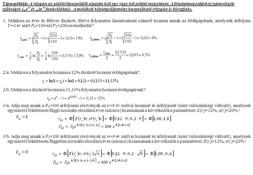 """Típuspéldák: A vizsgán az alábbi típuspéldék alapján kell egy vagy két példát megoldani. A feladatmegoldáshoz számológép szükséges (""""e """" és """"ln """" funk"""