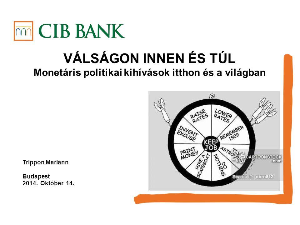 VÁLSÁGON INNEN ÉS TÚL Monetáris politikai kihívások itthon és a világban Trippon Mariann Budapest 2014.