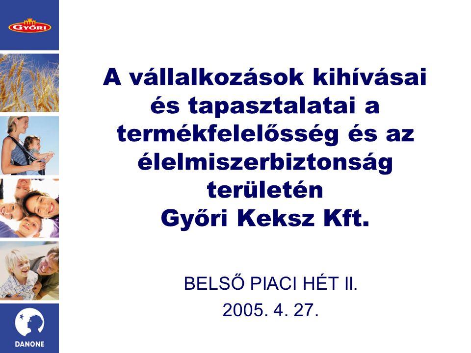 A vállalkozások kihívásai és tapasztalatai a termékfelelősség és az élelmiszerbiztonság területén Győri Keksz Kft. BELSŐ PIACI HÉT II. 2005. 4. 27.