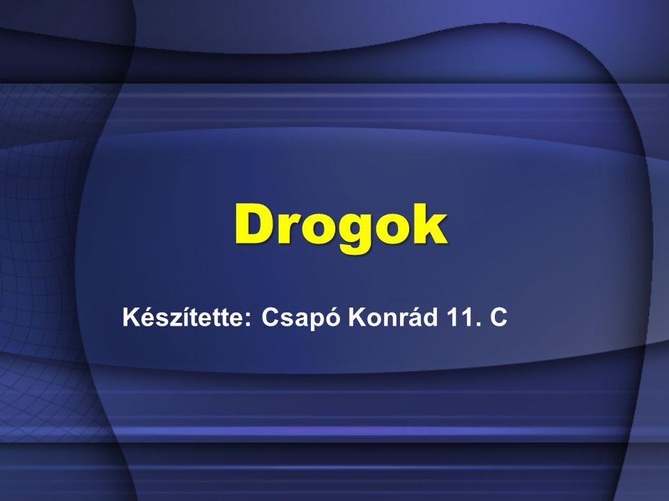 Drogok Készítette: Csapó Konrád 11. C