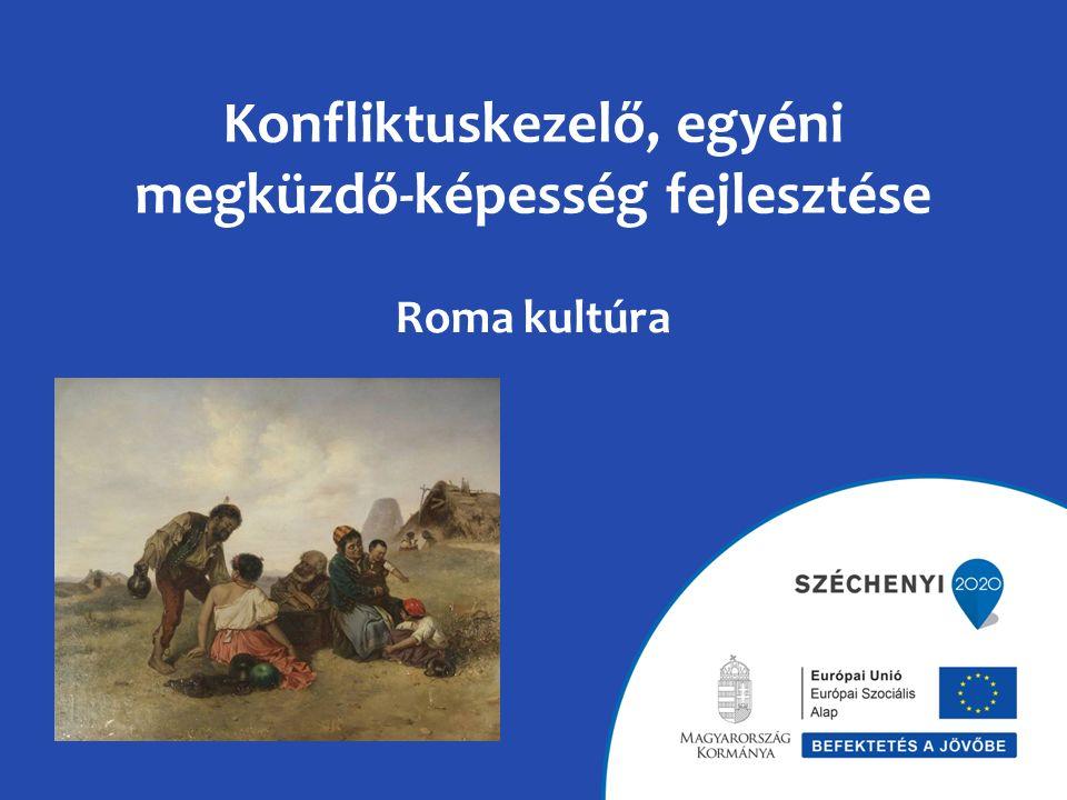 Konfliktuskezelő, egyéni megküzdő-képesség fejlesztése Roma kultúra