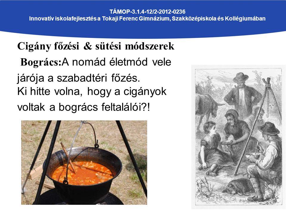 Cigány főzési & sütési módszerek Bogrács: A nomád életmód vele járója a szabadtéri főzés.